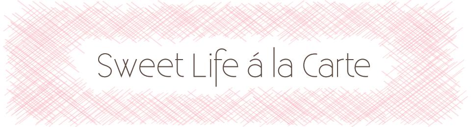 Sweet Life à la Carte